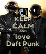 KEEP CALM AND love Daft Punk - Personalised Poster A4 size