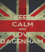 KEEP CALM AND LOVE DAGENHAM  - Personalised Poster A4 size