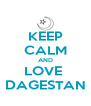 KEEP CALM AND LOVE  DAGESTAN - Personalised Poster A4 size