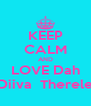 KEEP CALM AND LOVE Dah Diiva  Therele - Personalised Poster A4 size