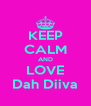 KEEP CALM AND LOVE Dah Diiva - Personalised Poster A4 size