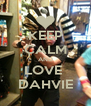 KEEP CALM AND LOVE  DAHVIE - Personalised Poster A4 size