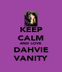 KEEP CALM AND LOVE DAHVIE VANITY - Personalised Poster A4 size