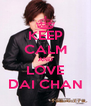 KEEP CALM AND LOVE DAI CHAN - Personalised Poster A4 size