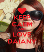 KEEP CALM AND LOVE DAIANY - Personalised Poster A4 size