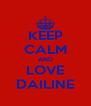 KEEP CALM AND LOVE DAILINE - Personalised Poster A4 size