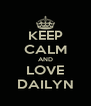 KEEP CALM AND LOVE DAILYN - Personalised Poster A4 size
