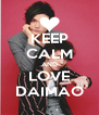 KEEP CALM AND LOVE DAIMAO - Personalised Poster A4 size