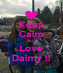 Keep Calm And Love Daimy !! - Personalised Poster A4 size