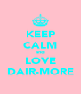 KEEP CALM and LOVE DAIR-MORE - Personalised Poster A4 size