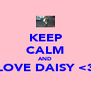 KEEP CALM AND LOVE DAISY <3  - Personalised Poster A4 size