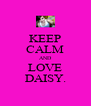KEEP CALM AND LOVE DAISY. - Personalised Poster A4 size
