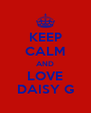 KEEP CALM AND LOVE DAISY G - Personalised Poster A4 size