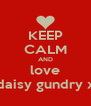 KEEP CALM AND love daisy gundry x - Personalised Poster A4 size