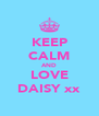 KEEP CALM AND LOVE DAISY xx - Personalised Poster A4 size