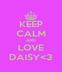 KEEP CALM AND LOVE DAISY<3 - Personalised Poster A4 size