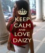 KEEP CALM AND LOVE DAIZY - Personalised Poster A4 size