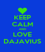 KEEP CALM AND LOVE DAJAVIUS - Personalised Poster A4 size
