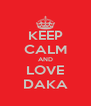KEEP CALM AND LOVE DAKA - Personalised Poster A4 size