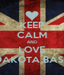 KEEP CALM AND LOVE DAKOTA BASS - Personalised Poster A4 size
