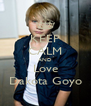 KEEP CALM AND Love Dakota Goyo - Personalised Poster A4 size