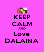 KEEP CALM AND Love DALAINA - Personalised Poster A4 size