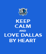 KEEP CALM AND LOVE DALLAS BY HEART - Personalised Poster A4 size