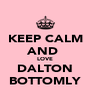 KEEP CALM AND  LOVE DALTON BOTTOMLY - Personalised Poster A4 size