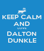 KEEP CALM AND LOVE DALTON DUNKLE - Personalised Poster A4 size