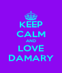 KEEP CALM AND LOVE DAMARY - Personalised Poster A4 size
