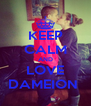 KEEP CALM AND LOVE DAMEION  - Personalised Poster A4 size