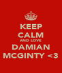KEEP CALM AND LOVE DAMIAN MCGINTY <3 - Personalised Poster A4 size