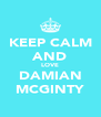 KEEP CALM AND LOVE DAMIAN MCGINTY - Personalised Poster A4 size