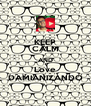 KEEP CALM AND Love DAMIANIZANDO - Personalised Poster A4 size