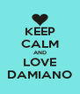 KEEP CALM AND LOVE DAMIANO - Personalised Poster A4 size