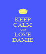 KEEP CALM AND LOVE DAMIE - Personalised Poster A4 size