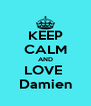 KEEP CALM AND LOVE  Damien - Personalised Poster A4 size