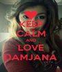 KEEP CALM AND LOVE DAMJANA - Personalised Poster A4 size