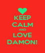 KEEP CALM AND LOVE DAMON! - Personalised Poster A4 size