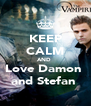 KEEP CALM AND  Love Damon  and Stefan  - Personalised Poster A4 size