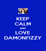 KEEP CALM AND LOVE DAMONFIZZY - Personalised Poster A4 size