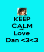 KEEP CALM AND Love Dan <3<3 - Personalised Poster A4 size