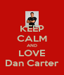 KEEP CALM AND LOVE Dan Carter - Personalised Poster A4 size