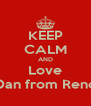 KEEP CALM AND Love Dan from Reno - Personalised Poster A4 size
