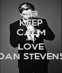 KEEP CALM AND LOVE DAN STEVENS - Personalised Poster A4 size