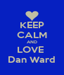 KEEP CALM AND LOVE   Dan Ward  - Personalised Poster A4 size