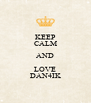 KEEP CALM AND LOVE DAN4IK - Personalised Poster A4 size