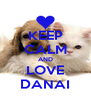 KEEP CALM AND LOVE DANAI - Personalised Poster A4 size