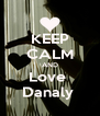KEEP CALM AND Love  Danaly  - Personalised Poster A4 size