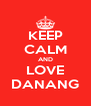 KEEP CALM AND LOVE DANANG - Personalised Poster A4 size